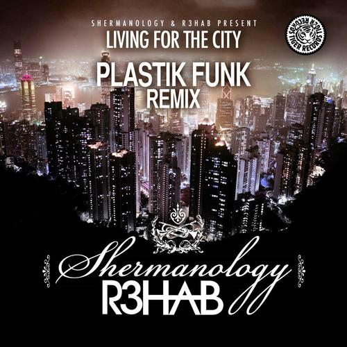 R3hab, Shermanology - Living 4 The City (Plastik Funk Remix) [Tiger Records]